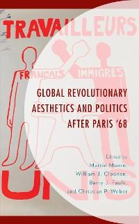 Cover Global Revolutionary Aesthetics and Politics after Paris '68
