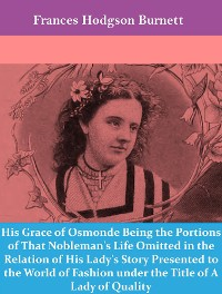Cover His Grace of Osmonde Being the Portions of That Nobleman's Life Omitted in the Relation of His Lady's Story Presented to the World of Fashion under the Title of A Lady of Quality
