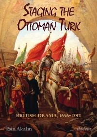 Cover Staging the Ottoman Turk