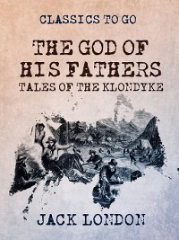 Cover The God of His Fathers Tales of the Klondyke