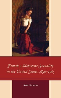 Cover Female Adolescent Sexuality in the United States, 1850–1965