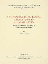 Cover An Inquiry into Local Variations in Vulgar Latin