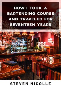 Cover How I Took Bartender Course and Traveled for Seventeen Years