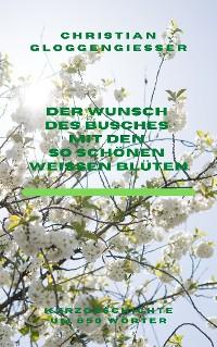 Cover Der Wunsch des Busches mit den so schönen weißen Blüten