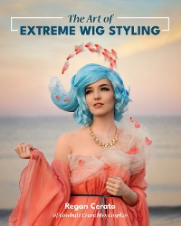 Cover The Art of Extreme Wig Styling