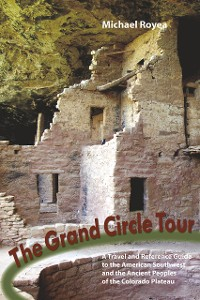 Cover The Grand Circle Tour: A travel and reference guide to the American Southwest and the ancient peoples of the Colorado Plateau
