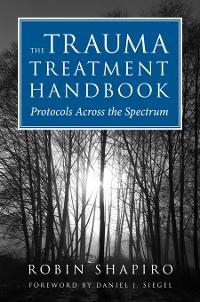 Cover The Trauma Treatment Handbook: Protocols Across the Spectrum
