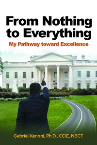 Cover From Nothing to Everything: My Pathway Toward Excellence