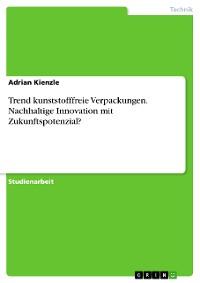 Cover Trend kunststofffreie Verpackungen. Nachhaltige Innovation mit Zukunftspotenzial?