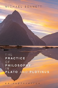 Cover The Practice of Philosophy in Plato and Plotinus