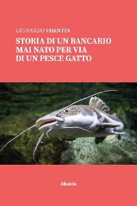 Cover Storia di un bancario mai nato per via di un pesce gatto