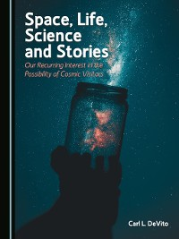 Cover Space, Life, Science and Stories: Our Recurring Interest in the Possibility of Cosmic Visitors
