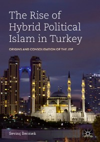 Cover The Rise of Hybrid Political Islam in Turkey