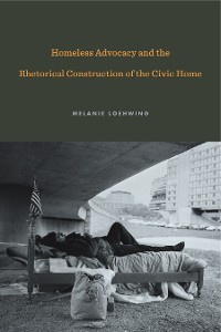 Cover Homeless Advocacy and the Rhetorical Construction of the Civic Home