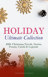 Cover HOLIDAY Ultimate Collection: 400+ Christmas Novels, Stories, Poems, Carols & Legends (Illustrated Edition)