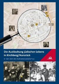 Cover Die Auslöschung jüdischen Lebens in Kirchberg/Hunsrück in der Zeit des Nationalsozialismus