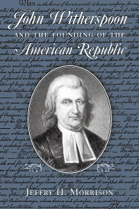 Cover John Witherspoon and the Founding of the American Republic