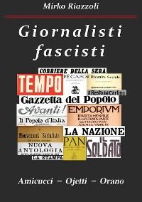 Cover Giornalisti fascisti Amicucci – Ojetti – Orano