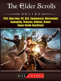 Cover Elder Scrolls Online, PS4, Xbox One, PC, DLC, Summerset, Morrowind, Gameplay, Classes, Addons, Armor, Game Guide Unofficial