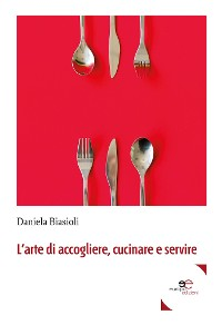 Cover L'arte di accogliere, cucinare e servire
