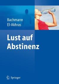 Cover Lust auf Abstinenz - Ein Therapiemanual bei Alkohol-, Medikamenten- und Drogenabhängigkeit