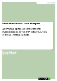 Cover Alternative approaches to corporal punishment in secondary schools. A case of Isoka District, Zambia