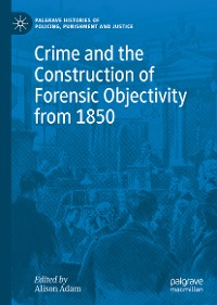 Cover Crime and the Construction of Forensic Objectivity from 1850
