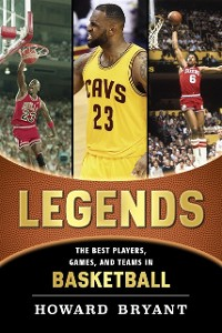 Cover Legends: The Best Players, Games, and Teams in Basketball