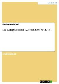 Cover Die Geldpolitik der EZB von 2008 bis 2013