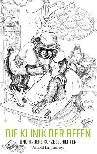 Cover Die Klinik der Affen und andere Kurzgeschichten