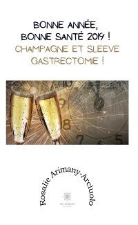 Cover Bonne année, bonne santé 2019 ! Champagne et sleeve gastrectomie !