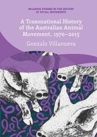 Cover A Transnational History of the Australian Animal Movement, 1970-2015