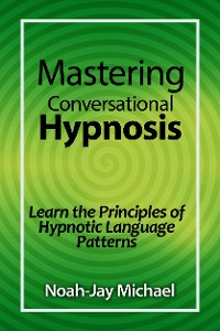 Cover Mastering Conversational Hypnosis: Learn the Principles of Hypnotic Language Patterns
