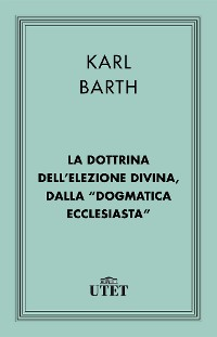 """Cover La dottrina dell'elezione divina, dalla """"Dogmatica ecclesiastica"""""""