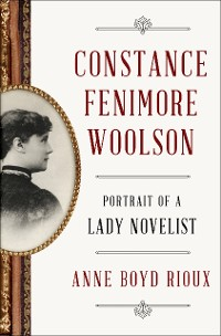Cover Constance Fenimore Woolson: Portrait of a Lady Novelist