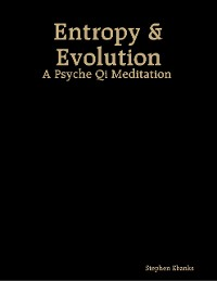 Cover Entropy & Evolution: A Psyche Qi Meditation