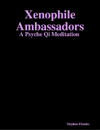 Cover Xenophile Ambassadors: A Psyche Qi Meditation