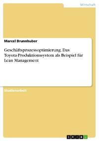 Cover Geschäftsprozessoptimierung. Das Toyota-Produktionssystem als Beispiel für Lean Management