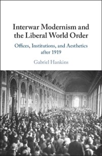 Cover Interwar Modernism and the Liberal World Order