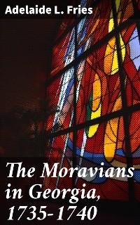 Cover The Moravians in Georgia, 1735-1740