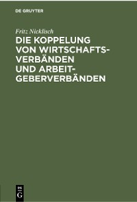 Cover Die Koppelung von Wirtschaftsverbänden und Arbeitgeberverbänden