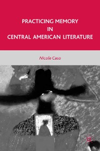 Cover Practicing Memory in Central American Literature