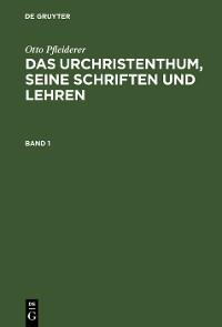 Cover Otto Pfleiderer: Das Urchristenthum, seine Schriften und Lehren. Band 1
