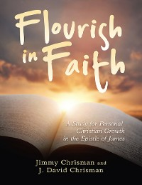 Cover Flourish In Faith: A Study for Personal Christian Growth In the Epistle of James