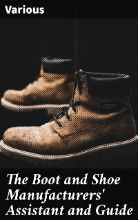 Cover The Boot and Shoe Manufacturers' Assistant and Guide