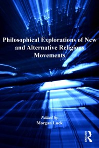 Cover Philosophical Explorations of New and Alternative Religious Movements