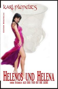 Cover Helenos und Helena oder: Stärker als der Tod ist die Liebe