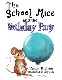 Cover The School Mice and the Birthday Party: Book 6 For both boys and girls ages 6-12 Grades