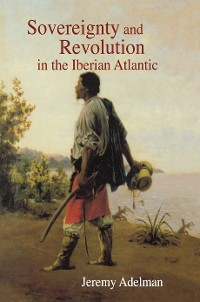 Cover Sovereignty and Revolution in the Iberian Atlantic