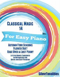 Cover Classical Magic 14 - For Easy Piano Autumn Four Seasons Flower Duet Rage Over a Lost Penny Letter Names Embedded In Noteheads for Quick and Easy Reading